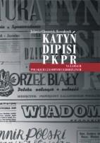 Okładka, Katyń, dipisi, PKPR na łamach polskich czasopism uchodźczych, Jolanta Chwastyk-Kowalczyk,