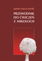Okładka, Przewodnik do ćwiczeń z mikologii, Janusz Łuszczyński