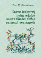 Okładka, Kinetyka katalitycznej syntezy na jonicie eterów z alkenów, Piotr M. Słomkiewicz
