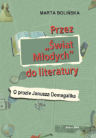"""Okładka, Przez """"Świat Młodych"""" do literatury. O prozie Janusza Domagalika, Marta Bolińska"""