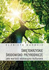 Okładka, Świętokrzyskie środowisko przyrodnicze jako wartość edukacyjno-kulturowa, Elżbieta Buchcic