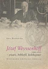 Okładka, Józef Weyssenhoff (1860 – 1932) pisarz, bibliofil, kolekcjoner, Ewa Danowska
