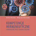 Okładka, Kompetencje hermeneutyczne. Doskonalenie przez (samo)kształcenie, Barbara Klasińska, Małgorzata Kaliszewska