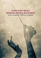 Okładka, Płaszczyzny kreacji brzmienia zespołu muzycznego w pracy dyrygenta, Ewa Parkita, Ewa Robak red.