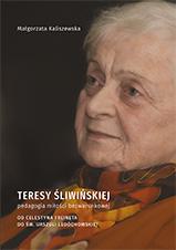 Okładka, Teresy Śliwińskiej pedagogia miłości bezwarunkowej, Małgorzata Kaliszewska