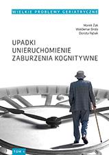 Okładka, Wielkie Problemy Geriatryczne, t. 1. Upadki, unieruchomienie, zburzenia kognitywne,Marek Żak i wsp.
