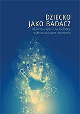 Okładka, Dziecko jako badacz nauczanie oparte na metodzie odkrywania przez dociekanie, Karol Bidziński red.