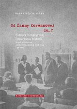 Okładka, Od Żanny Kormanowej do…? O nauce historycznej, Hanna Wójcik-Łagan
