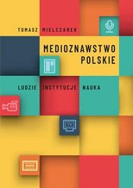 Okładka, Medioznawstwo polskie. Ludzie – instytucje – nauka, Tomasz Mielczarek