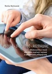 Okładka, Poznać – zrozumieć – rozmawiać. (Nie) oczywisty e-świat jako źródło inspiracji i wyzwań w perspektywie pedagogicznej, Monika Wojtkowiak