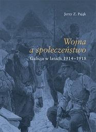 Okładka, Wojna społeczeństwo. Galicja w latach 1914-1918, Jerzy Z. Pająk
